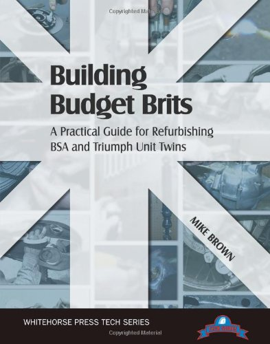 Building Budget Brits: A Practical Guide for Refurbishing BSA and Triumph Unit Twins (Tech Series)