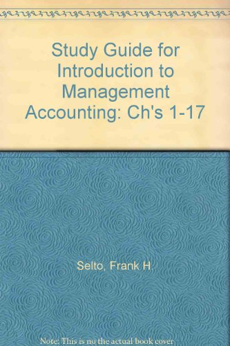 Study Guide for Introduction to Management Accounting: Ch's 1-17