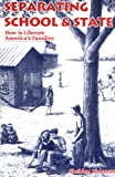 Separating School & State: How to Liberate America's Families (0964044722) by Sheldon Richman