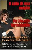 Il culo di mia moglie (i) Un amante formidabile: NUOVA COLLEZIONE L'essenza profumata (Italian Edition)