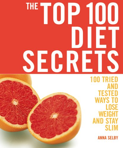 The Top 100 Diet Secrets: 100 Tried and Tested Ways to Lose Weight and Stay Slim (The Top 100 Recipes Series)
