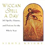 Wiccan Spell a Day: 365 Spells, Charms, and Potions for the Whole Year
