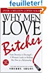 Why Men Love Bitches: From Doormat to...