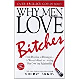 Why Men Love Bitches: From Doormat to Dreamgirl - A Woman's Guide to Holding Her Own in a Relationshipby Sherry Argov