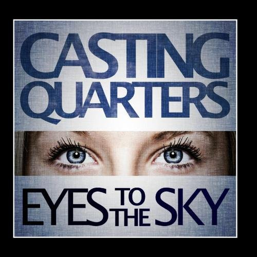 Casting Quarters - Eyes to the Sky