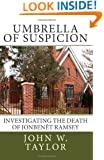 Umbrella of Suspicion: Investigating the death of JonBenet Ramsey