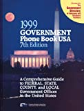 img - for Government Phone Book USA 1999: A Comprehensive Guide to Federal, State, County, and Local Government Offices in the United States (7th Edition) book / textbook / text book