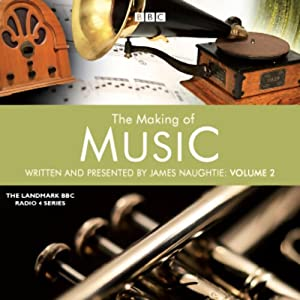 The Making of Music: Series 2, Episode 2 | [James Naughtie]