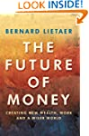 The Future Of Money: Creating New Wea...