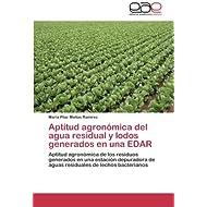 Aptitud agronómica del agua residual y lodos generados en una EDAR: Aptitud agronómica de los residuos generados...