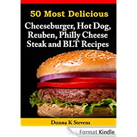 50 Most Delicious Cheeseburger, Hot Dog, Reuben, Philly Cheese Steak and BLT Recipes (English Edition)