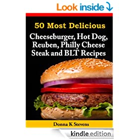 50 Most Delicious Cheeseburger, Hot Dog, Reuben, Philly Cheese Steak and BLT Recipes