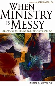 "Cover of ""When Ministry Is Messy: Practic..."