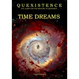 Quexistence: The Quest for the Meaning of Existence: TIME DREAMS ~ Tom Stafford