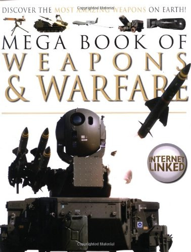 Mega Book of Weapons and Warfare: Discover the Most Amazing Weapons on Earth (Mega Books Series)