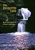 Colin Bord The Enchanted Land: Myths and Legends of Britain's Landscape