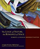 img - for The Logic of Nature, The Romance of Space : Elements of Canadian Modernist Painting book / textbook / text book