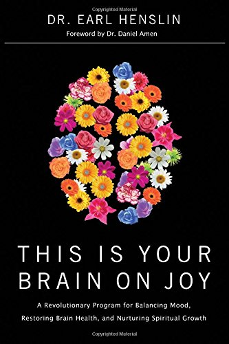 This Is Your Brain on Joy: A Revolutionary Program for Balancing Mood, Restoring Brain Health, and Nurturing Spiritual Growth PDF