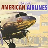 Classic American Airlines (Motorbooks Classics) (0760316562) by Szurovy, Geza
