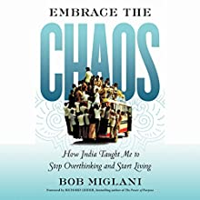 Embrace the Chaos: How India Taught Me to Stop Overthinking and Start Living (BK Life) (       UNABRIDGED) by Bob Miglani Narrated by Rob Shamblin