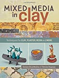Mixed Media In Clay: Techniques for Paper Clay, Plaster, Resin and More