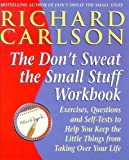 Don't Sweat the Small Stuff Workbook: Exercises, Questions and Self-Tests to Help You Keep the Little Things from Taking Over Your Life (English Edition)