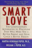 Smart Love: The Compassionate Alternative to Discipline That Will Make You a Better Parent and Your Child a Better Person