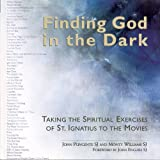Finding God In The Dark: Taking The Spiritual Exercises Of St. Ignatius To The Movies