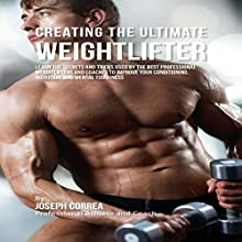 Creating the Ultimate Weightlifter (       UNABRIDGED) by Joseph Correa Narrated by Andrea Erickson