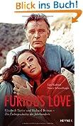 Furious Love: Elizabeth Taylor und Richard Burton - Die Liebesgeschichte des Jahrhunderts