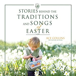 Stories Behind the Traditions and Songs of Easter | [Ace Collins]