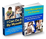 Time Management & Independent Children Box Set: I Can Do It By Myself & Time Management For Parents (Independent Children, Independence, Time Management, ... kids, Raise Independent Children)
