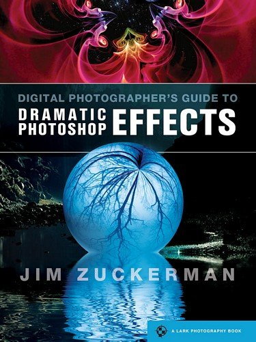 Digital Photographer's Guide to Dramatic Photoshop Effects