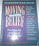 img - for Moving Beyond Belief: A Strategy for Personal Growth/a Guide for Men/Practicing the Presence of Christ in Your Daily Life book / textbook / text book
