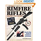 The Gun Digest Book of Rimfire Rifles Assembly Disassembly: Step-by-Step Photos for 74 Models & 228 Variables (Gun... by Kevin Muramatsu