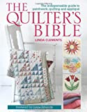 Linda Clements The Quilter's Bible: The Indispensable Guide to Patchwork, Quilting and Applique