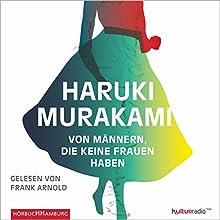 Von Männern, die keine Frauen haben (       ungekürzt) von Haruki Murakami Gesprochen von: Frank Arnold