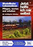 Modellbahn Lokomotiven: Pflegen, wart...