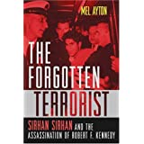 The Forgotten Terrorist: Sirhan Sirhan and the Assassination of Robert F. Kennedyby Mel Ayton