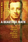 A Beautiful Math: John Nash, Game Theory, and the Modern Quest for a Code of Nature (0309101921) by Siegfried, Tom