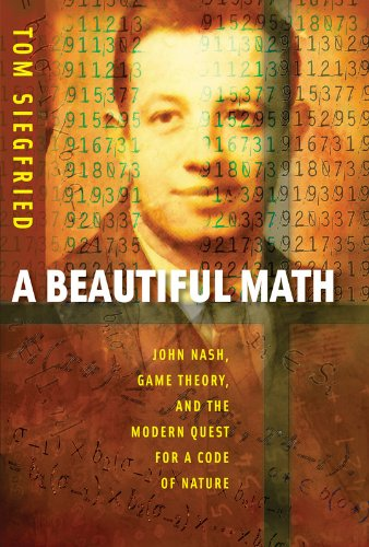A Beautiful Math: John Nash, Game Theory, and the Modern Quest for a Code of Nature