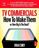 echange, troc Ivan Cury - TV Commercials: How To Make Them or How Big Is The Boat?