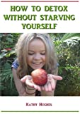 How to Detox Without Starving Yourself