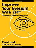Improve Your Eyesight with EFT*: *Emotional Freedom Techniques