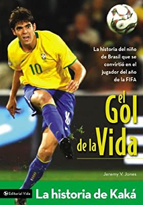 El gol de la vida-La historia de Kaká: La historia del niño de Brasil que se convirtió en el jugador del año de la FIFA (Zonderkidz Biography) (Spanish Edition)