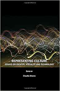 Representing culture essays on identity visuality and technology