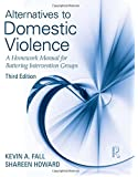 Alternatives to Domestic Violence: A Homework Manual for Battering Intervention Groups, Third Edition