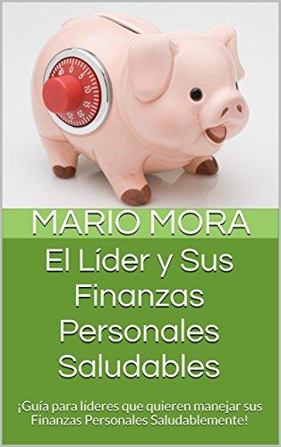 el-lider-y-sus-finanzas-personales-saludables-guia-para-lideres-que-quieren-manejar-sus-finanzas-per