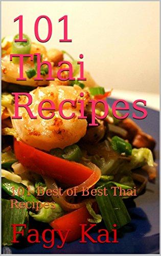 101 Thai Recipes: 101 Best of Best Thai Recipes by Fagy Kai