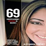 69 Conversaciones Privadas De Mujeres [69 Women's Private Conversations] | Alexandra Sanchez